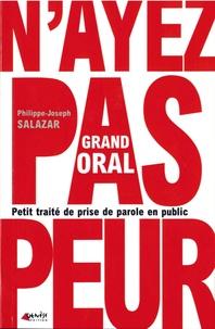 Philippe-Joseph Salazar - Grand oral - Petit traité de prise de parole en public.