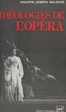 Philippe-Joseph Salazar et Georges Balandier - Idéologies de l'opéra.