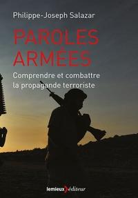 Philippe-Joseph Salazar - Paroles armées - Comprendre et combattre la propagande terroriste.