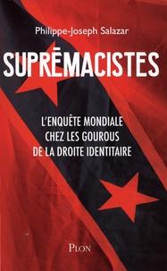 Philippe-Joseph Salazar - Supremaciste - L'enquête mondiale chez les gourous de la droite identitaire.