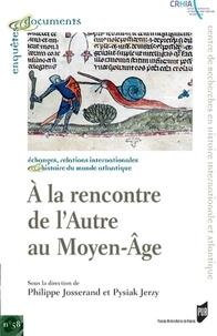 Philippe Josserand et Jerzy Pysiak - A la rencontre de l'autre au Moyen-Age - Actes des premières Assises franco-polonaises d'histoire médiévale.
