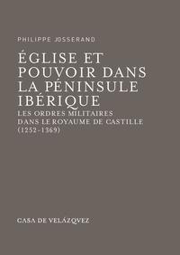 Philippe Josserand - Eglise et pouvoir dans la péninsule ibérique - Les ordres militaires dans le royaume de Castille (1252-1369).