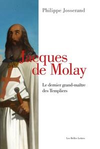 Jacques de Molay- Le dernier grand-maître des templiers - Philippe Josserand pdf epub