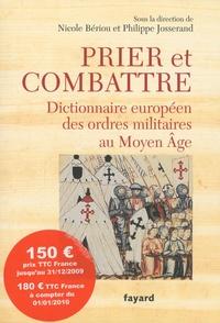 Philippe Josserand et Nicole Bériou - Prier et combattre - Dictionnaire européen des ordres militaires au Moyen Age.