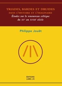 Philippe Jouët - triades, bardes et druides dans l'histoire et l'imaginaire – études sur le renouveau celtique.