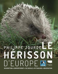 Philippe Jourde - Le hérisson d'Europe - Description, comportement, vie sociale, mythologie, observation.
