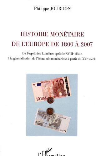 Philippe Jourdon - Histoire monétaire de l'europe de 1800 à 2007 - De l'esprit des Lumières après le XVIIIe siècle à la généralisation de l'économie monétarisée à partir du XXIe siècle.