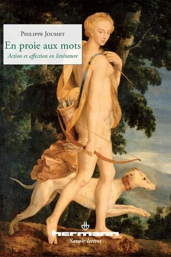 Philippe Jousset - En proie aux mots - Action et affection en littérature.