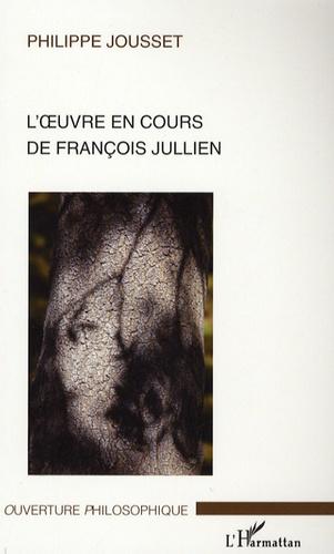 Philippe Jousset - L'oeuvre en cours de François Jullien - Un déplacement philosophique.