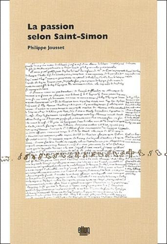 Philippe Jousset - La passion selon Saint-Simon.