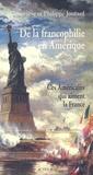 Philippe Joutard et Geneviève Joutard - De la francophilie en Amérique - Ces Américains qui aiment la France.