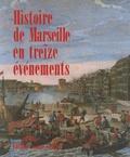 Philippe Joutard - Histoire de Marseille en treize événements.