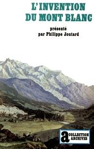 Philippe Joutard - L'invention du Mont Blanc.