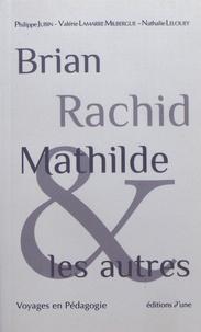 Philippe Jubin et Valérie Lamarre Milbergue - Brian, Rachid, Mathilde et les autres - Voyages en pédagogie.