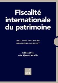 Philippe Juilhard et Bertrand Dussert - Fiscalité internationale du patrimoine.