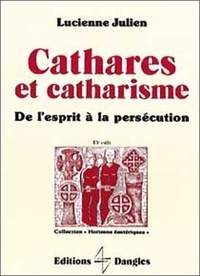 Philippe Julien - Cathares et catharisme - De l'esprit à la persécution.