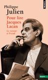 Philippe Julien - Pour lire Jacques Lacan - Le retour à Freud.