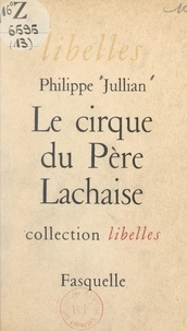 Philippe Jullian - Le cirque du Père Lachaise.
