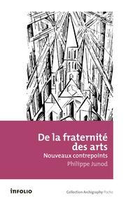 Philippe Junod - De la fraternité des arts - Nouveaux contrepoints.