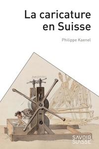 Philippe Kaenel - La caricature en Suisse.