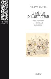 Philippe Kaenel - Le métier d'illustrateur (1830-1880) - Rodolphe Töpffer, J.-J. Grandville, Gustave Doré.