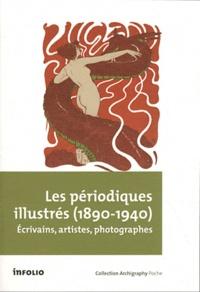Philippe Kaenel - Les périodiques illustrés (1890-1940) - Ecrivains, artistes et photographes.