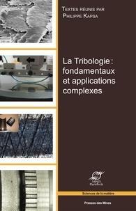 Philippe Kapsa - La tribologie : fondamentaux et applications complexes - Actes des 25e Journées internationales francophones de tribologie (JIFT 2013).