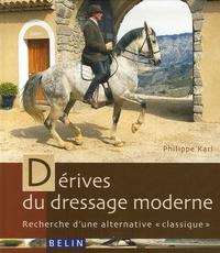 """Philippe Karl - Dérives du dressage moderne - Recherche d'une alternative """"classique""""."""