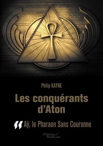Les conquérants d'Aton. Tome 2, Aÿ, le Pharaon Sans Couronne