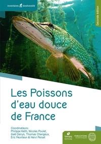 Philippe Keith et Nicolas Poulet - Les poissons d'eau douce de France.