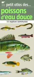 Philippe Keith - Petit atlas des poissons d'eau douce - 65 espèces communes.