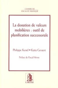 Philippe Kenel et Katia Gevaert - La donation de valeurs mobilières : outil de planification successorale.
