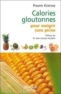 Philippe Kerforne - Calories gloutonnes pour maigrir sans peine - 80 aliments anti-graisse.