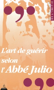 Philippe Kerforne - L'art de guérir selon l'abbé Julio.