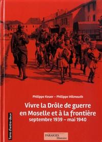 Philippe Keuer et Philippe Wilmouth - Vivre la drôle de guerre en Moselle et à la frontière - Septembre 1939-mai 1940.