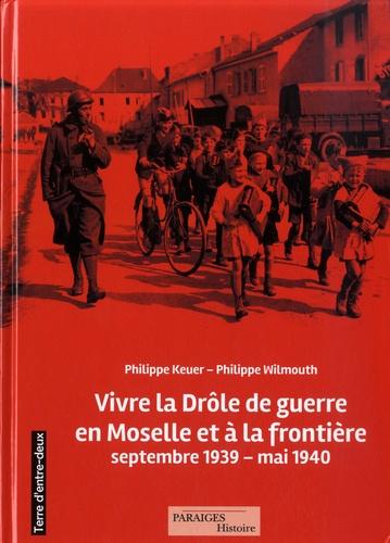 Vivre la drôle de guerre en Moselle et à la frontière. Septembre 1939-mai 1940