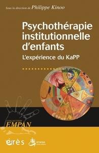 Philippe Kinoo - Psychothérapie institutionnelle d'enfants - L'expérience du KaPP.