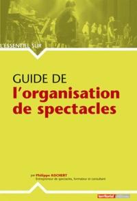 Guide de l'organisation de spectacles - Philippe Kochert |