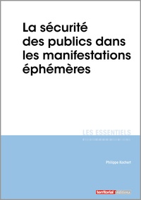 La sécurité des publics dans les manifestations éphémères - Philippe Kochert |