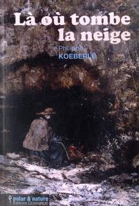Philippe Koeberlé - Là où tombe la neige.