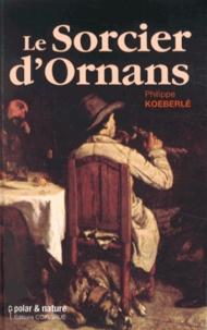 Philippe Koeberlé - Le sorcier d'Ornans.