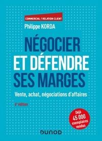 Philippe Korda - Négocier et défendre ses marges - 6e éd. - Vente, achat, négociations d'affaires.