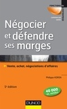Philippe Korda - Négocier et défendre ses marges - Vente, achat, négociations d'affaires.