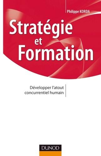 Philippe Korda - Stratégie et formation - Développer l'atout concurrentiel humain.