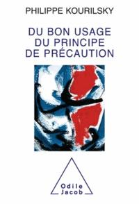 Philippe Kourilsky - Du bon usage du principe de précaution. - Réflexions et modes d'action.