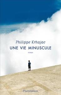 Philippe Krhajac - Une vie minuscule.
