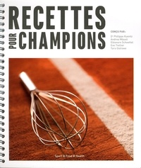 Philippe Kuentz et Andrea Mäusli - Recettes pour champions - 50 recettes faciles pour optimiser vos performances.
