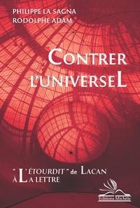 """Philippe La Sagna et Rodolphe Adam - Contrer l'universel - """"L'étourdit"""" de Lacan à la lettre."""