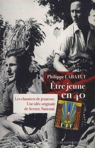 Philippe Labatut - Etre jeune en 40 - Les Chantiers de la Jeunesse, une idée originale de Service National.