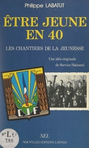 Philippe Labatut et Pierre Ordioni - Être jeune en 40 - Les Chantiers de la Jeunesse, une idée originale de Service national.